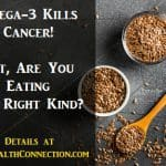 Omega-3 Fatty Acids Kill Cancer. But, Are You Eating The Right Kind?